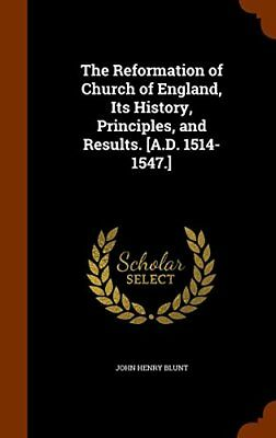 The Reformation of Church of England, Its History, Principles, and Results. [A.D
