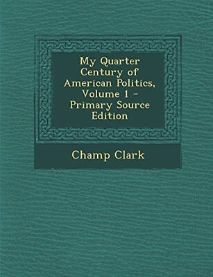 NEW My Quarter Century of American Politics, Volume 1 - Primary Source Edition