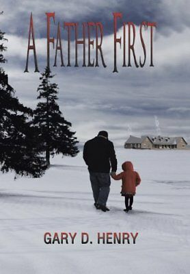 NEW A Father First by Gary D. Henry