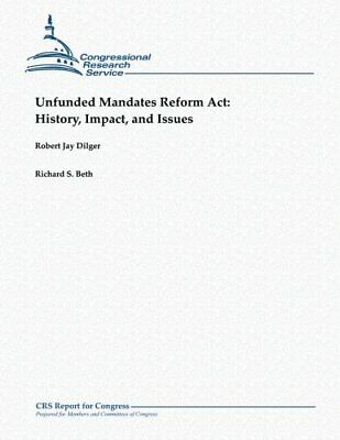 Unfunded Mandates Reform Act:  History, Impact, and Issues by Robert Jay Dilger