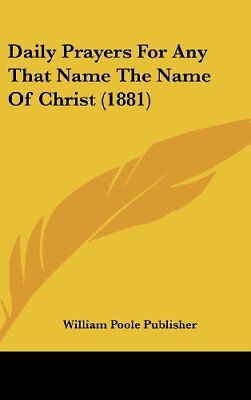 NEW Daily Prayers for Any That Name the Name of Christ (1881)
