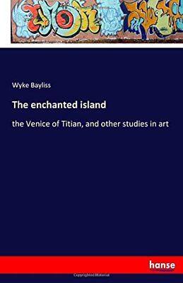 NEW The enchanted island: the Venice of Titian, and other studies in art