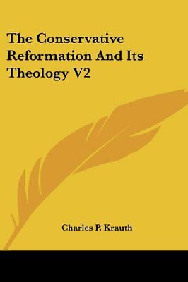 NEW The Conservative Reformation And Its Theology V2 by Charles P. Krauth