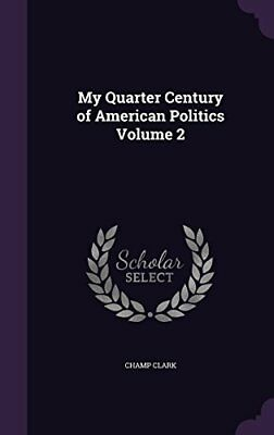 NEW My Quarter Century of American Politics Volume 2 by Champ Clark