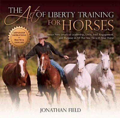 The Art of Liberty Training for Horses by Jonathan Field 9781570766893