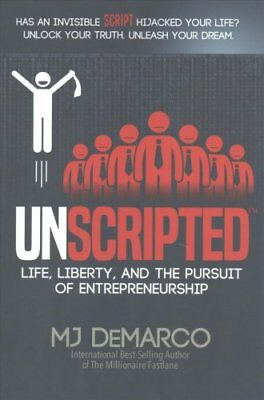 Unscripted: Life, Liberty, and the Pursuit of Entrepreneurship by M J DeMarco...