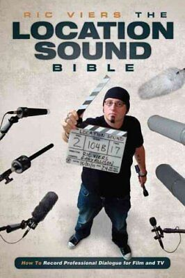 The Location Sound Bible How to Record Professional Dialog for ... 9781615931200
