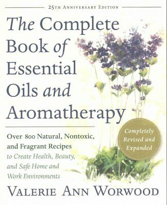 The Complete Book of Essential Oils and Aromatherapy, Revised and Expanded:...