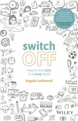 Switch Off How to Find Calm in a Noisy World by Angela Lockwood 9780730336280