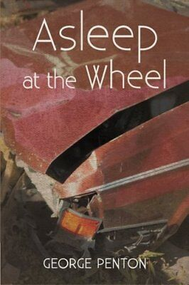 NEW Asleep at the Wheel by George Penton