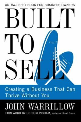 Built To Sell Creating a Business That Can Thrive Without You 9781591845829
