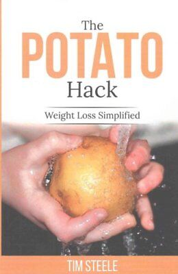 The Potato Hack Weight Loss Simplified by MR Tim Steele 9781530028627