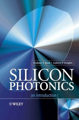Silicon Photonics An Introduction by Graham T. Reed 9780470870341