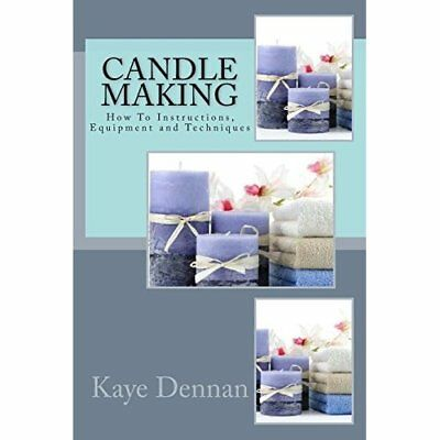 Candle Making Craft: How to Instructions, Equipment and Techniques Kaye Dennan