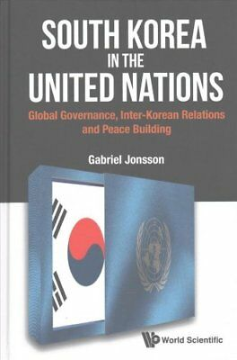 South Korea In The United Nations: Global Governance, Inter-korean Relations...