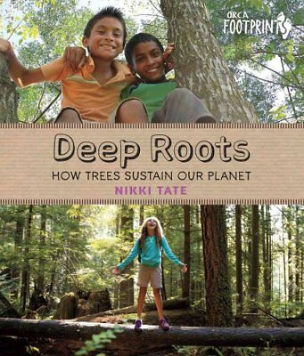 Deep Roots How Trees Sustain Our Planet by Nikki Tate 9781459805828