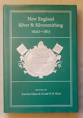 Illustrated History of NEW ENGLAND SILVER & SILVERSMITHING 1620-1815 Falino Ward