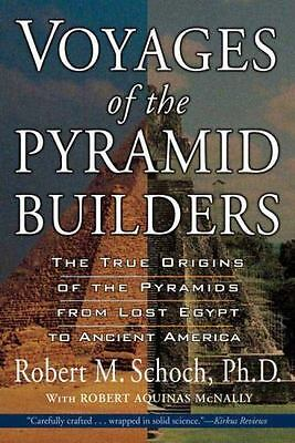 Voyages of the Pyramid Builders: The True Origins of the Pyramids from Lost Eg..
