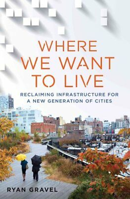 Where We Want to Live Reclaiming Infrastructure for a New Gener... 9781250078254