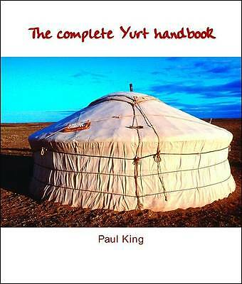 The Complete Yurt Handbook by Paul King (Paperback, 2001)