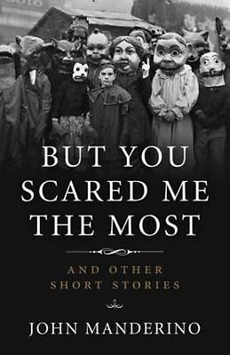 But You Scared Me the Most: And Other Short Stories by John Manderino...
