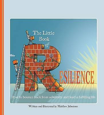 The Little Book of Resilience: How to Bounce Back from Adversity and Lead a...
