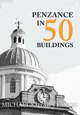 Penzance in 50 Buildings by Michael Sagar-Fenton (Paperback, 2017)
