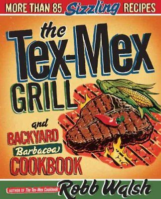 The Tex-Mex Grill and Backyard Barbacoa Cookbook More Than 85 S... 9780767930734