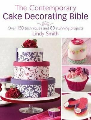 The Contemporary Cake Decorating Bible Creative Techniques, Res... 9780715338360