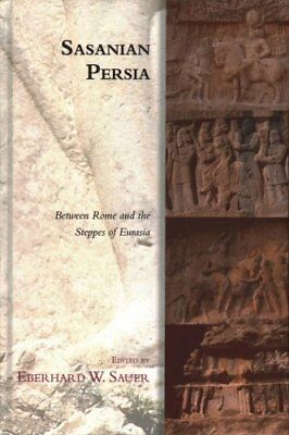 Sasanian Persia: Between Rome and the Steppes of Eurasia by Edinburgh...