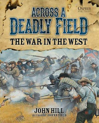 Across A Deadly Field: The War in the West by John Hill 9781472802644