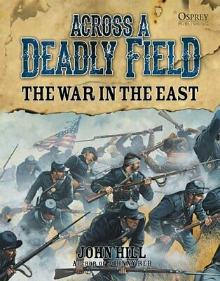 Across A Deadly Field: The War in the East by John Hill 9781472802613