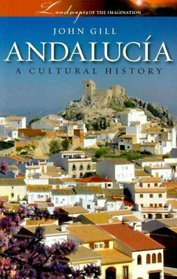 Andalucia A Cultural History by John Gill 9781904955443 (Paperback, 2008)