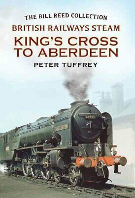 British Railways Steam - King's Cross to Aberdeen: From the Bill Reed...