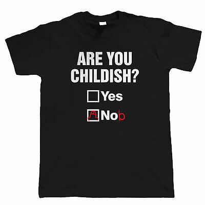 Are You Childish Mens Funny Offensive T Shirt, Birthday Gift for Him Dad