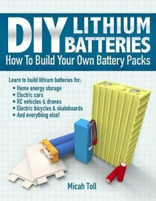 DIY Lithium Batteries How to Build Your Own Battery Packs 9780989906708