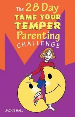 The 28 Day Tame Your Temper Parenting Challenge by Jackie Hall 9780987543301