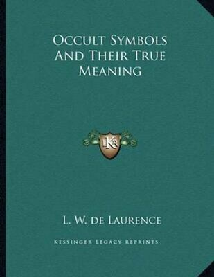Occult Symbols and Their True Meaning by L W De Laurence 9781163017135