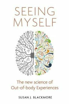 Seeing Myself: The New Science of Out-of-body Experiences by Susan Blackmore...