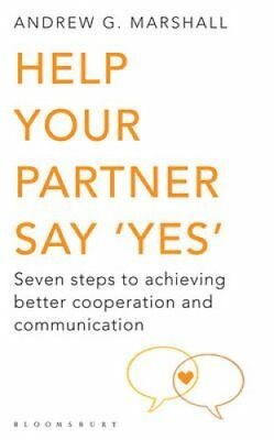 Help Your Partner Say 'Yes': Seven Steps to Achieving Better Cooperation and...