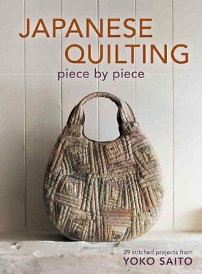 Japanese Quilting Piece by Piece Stitched Projects from Yoko Saito 9781596688582