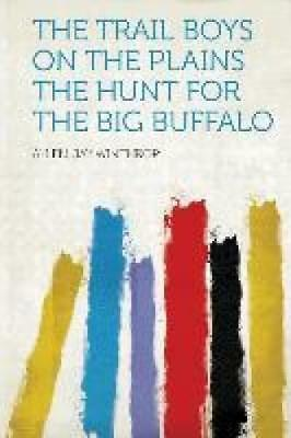 The Trail Boys on the Plains The Hunt for the Big Buffalo