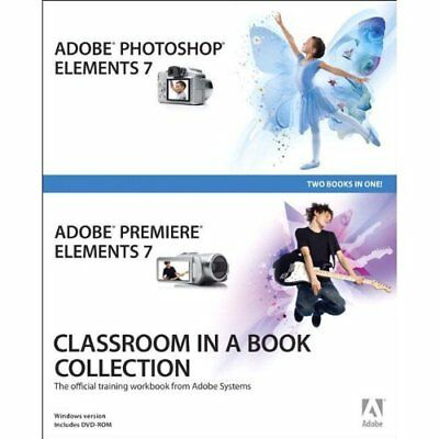 Adobe Photoshop Elements 7 and Adobe Premiere Elements 7 Classroom in a Book Col