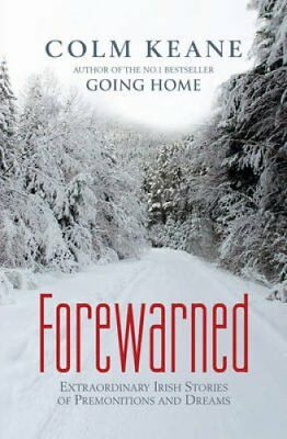 Forewarned Extraordinary Irish Stories of Premonitions and Dreams 9780955913334