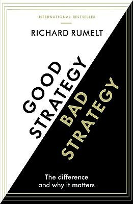 Good Strategy/Bad Strategy :The difference and why by Richard Rumelt (Paperback)