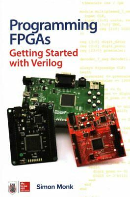Programming FPGAs: Getting Started with Verilog by Simon Monk 9781259643767