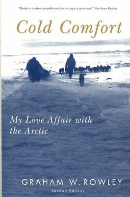 Cold Comfort My Love Affair with the Arctic by Graham W. Rowley 9780773530058