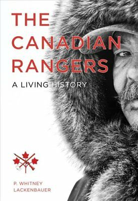The Canadian Rangers: A Living History by P. Whitney Lackenbauer (Paperback,...