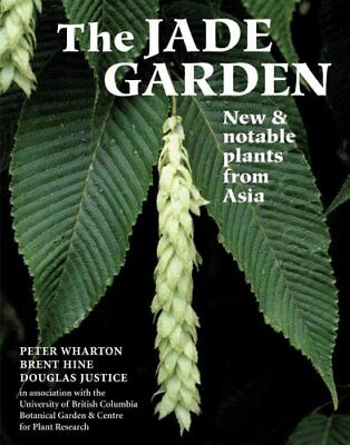 The Jade Garden New and Notable Plants from Asia by Peter Wharton 9780881927054