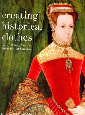 Creating Historical Clothes Pattern Cutting from Tudor to Victo... 9780896762855